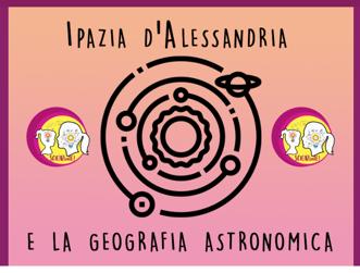 Ipazia D'Alessandria e la Geografia Astronomica. Eureka 2019